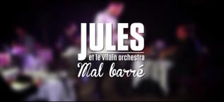 Jules et le Vilain Orchestra – Mal Barré –Clip
